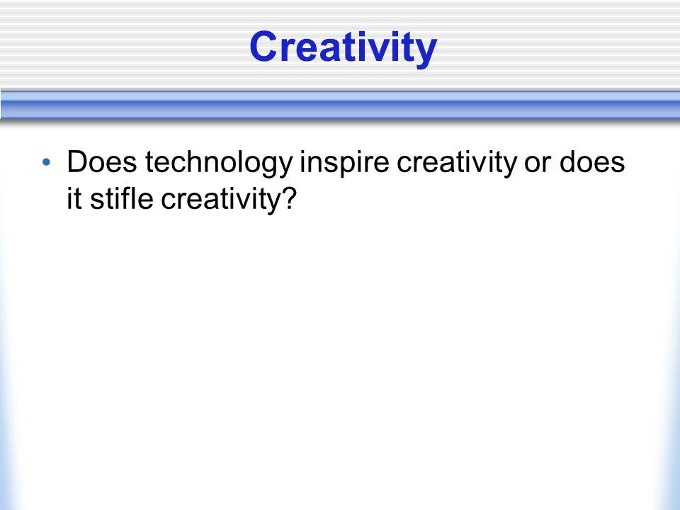Creativity Does technology inspire creativity or does it stifle creativity