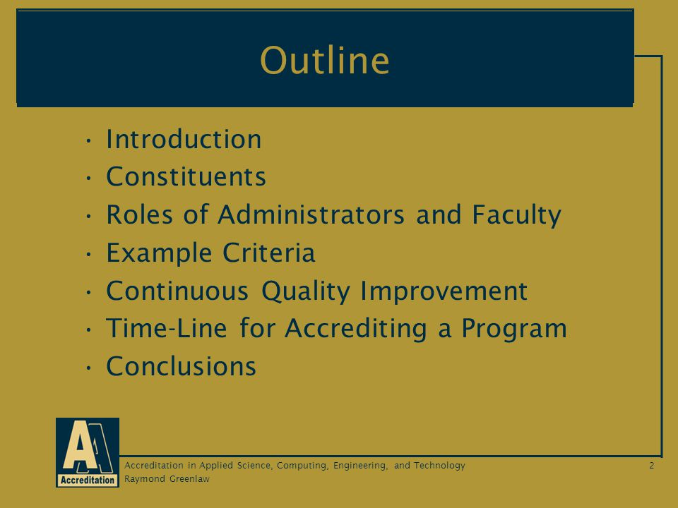 Raymond Greenlaw Accreditation in Applied Science, Computing, Engineering, and Technology13 Example Criteria Program Outcomes Narrower statements that describe what students are expected to know and be able to do by the time of graduation.