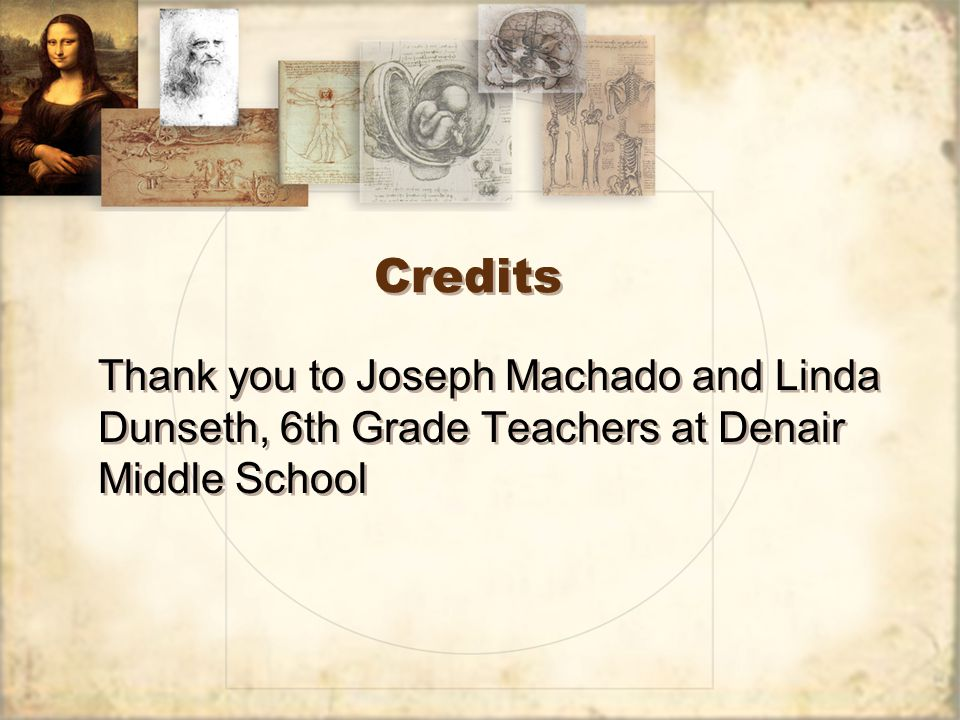 Credits Thank you to Joseph Machado and Linda Dunseth, 6th Grade Teachers at Denair Middle School