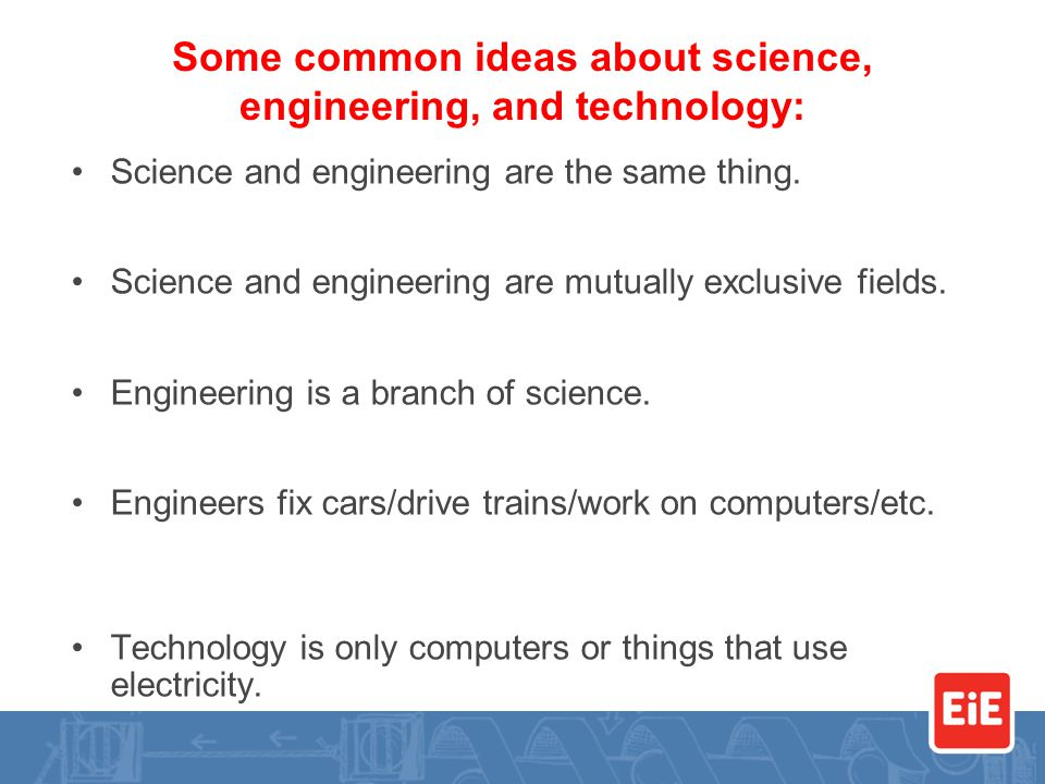 Science and engineering are the same thing. Science and engineering are mutually exclusive fields.