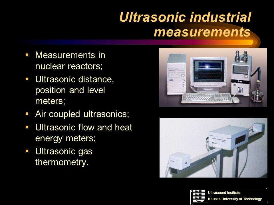 Ultrasound Institute Kaunas University of Technology Ultrasonic non-destructive testing & evaluation (NDT&E) Ultrasonic transducers; Ultrasonic imaging for NDT purposes; Ultrasonic NDT&E of composite materials; Ultrasonic NDT&E of journal and sleeve bearings.