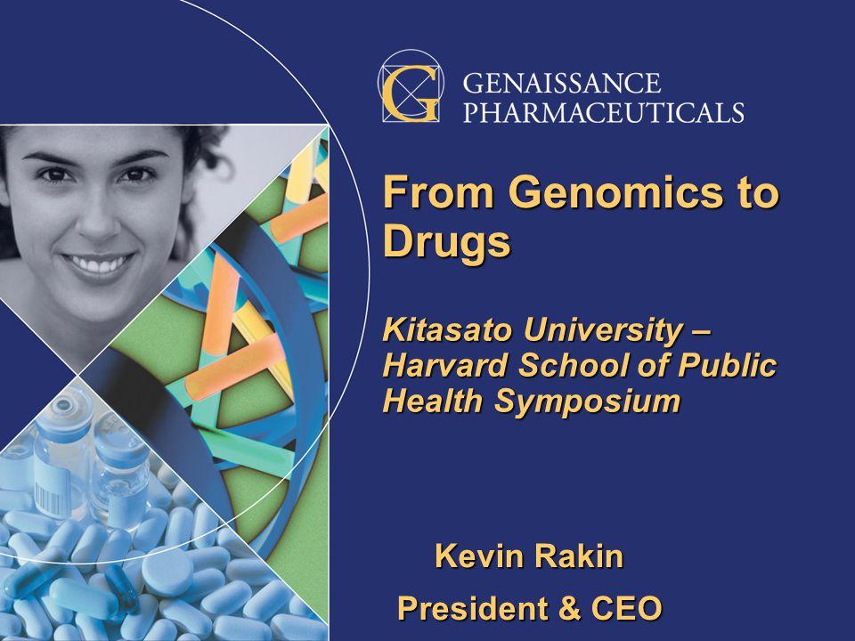 From Genomics to Drugs Kitasato University – Harvard School of Public Health Symposium Kevin Rakin President & CEO