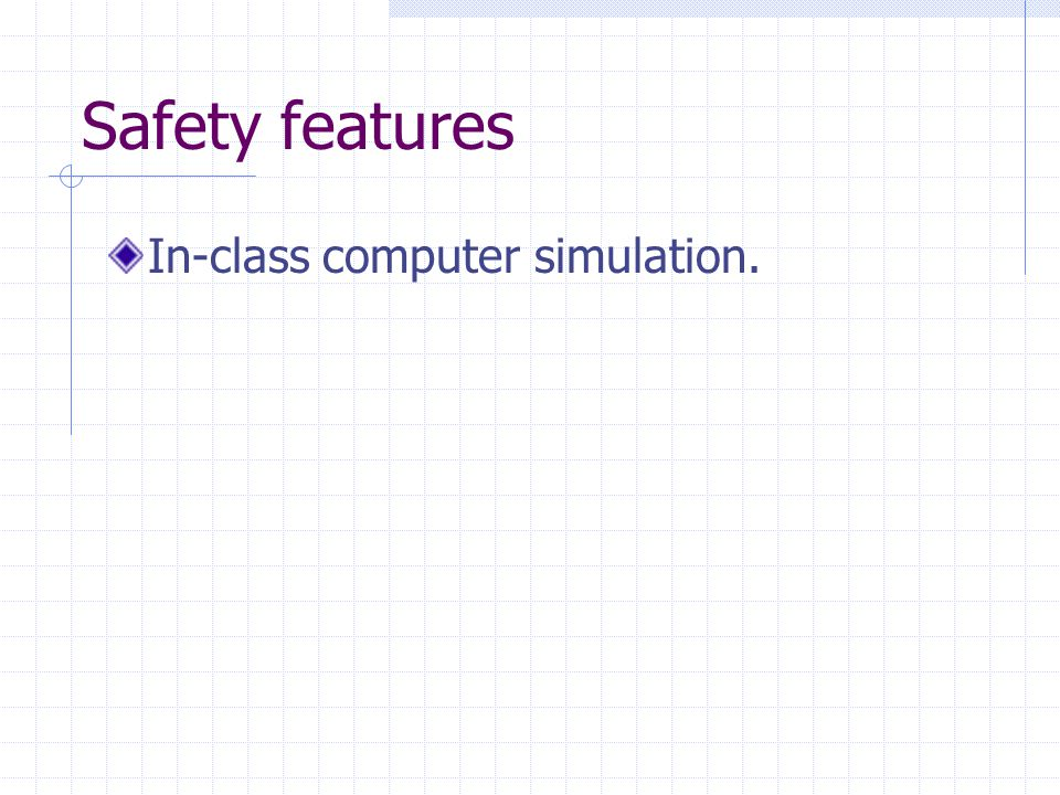 Safety features In-class computer simulation.