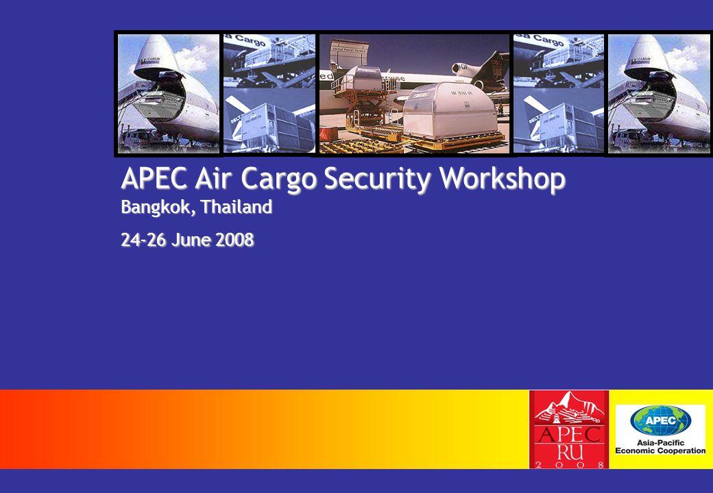 APEC Air Cargo Security Workshop Bangkok, Thailand 24-26 June 2008