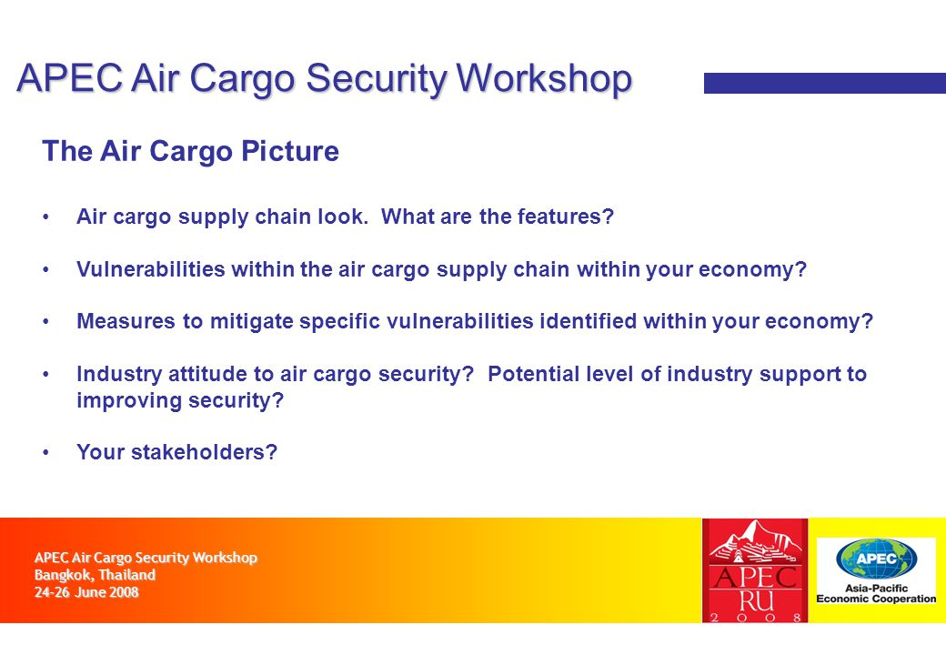 APEC Air Cargo Security Workshop Bangkok, Thailand 24-26 June 2008 APEC Air Cargo Security Workshop The Air Cargo Picture Air cargo supply chain look.
