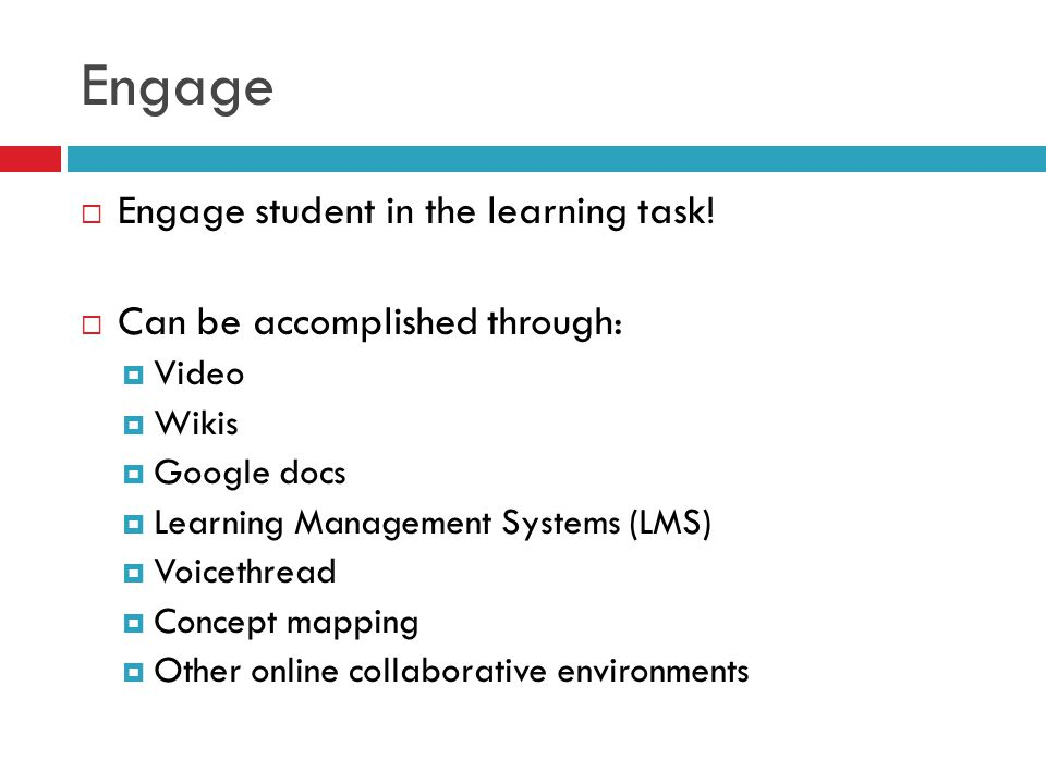 Engage Engage student in the learning task.