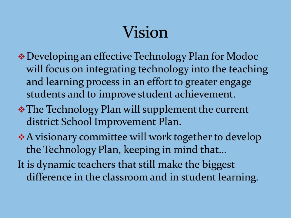 Form a committee Assess Needs/Evaluate Current Plan Conduct research Model National Education Technology Plan Plan for infrastructure Plan for professional development Develop budget Implementation of plan Evaluations and Solutions