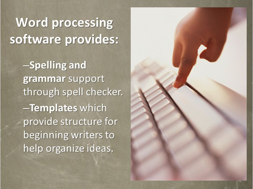 – Spelling and grammar support through spell checker.