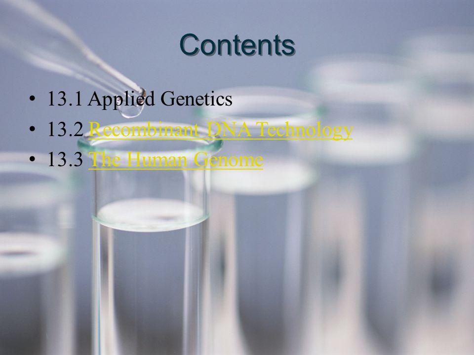 Contents 13.1 Applied Genetics 13.2 Recombinant DNA TechnologyRecombinant DNA Technology 13.3 The Human GenomeThe Human Genome