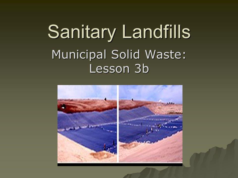 Sanitary Landfills Municipal Solid Waste: Lesson 3b