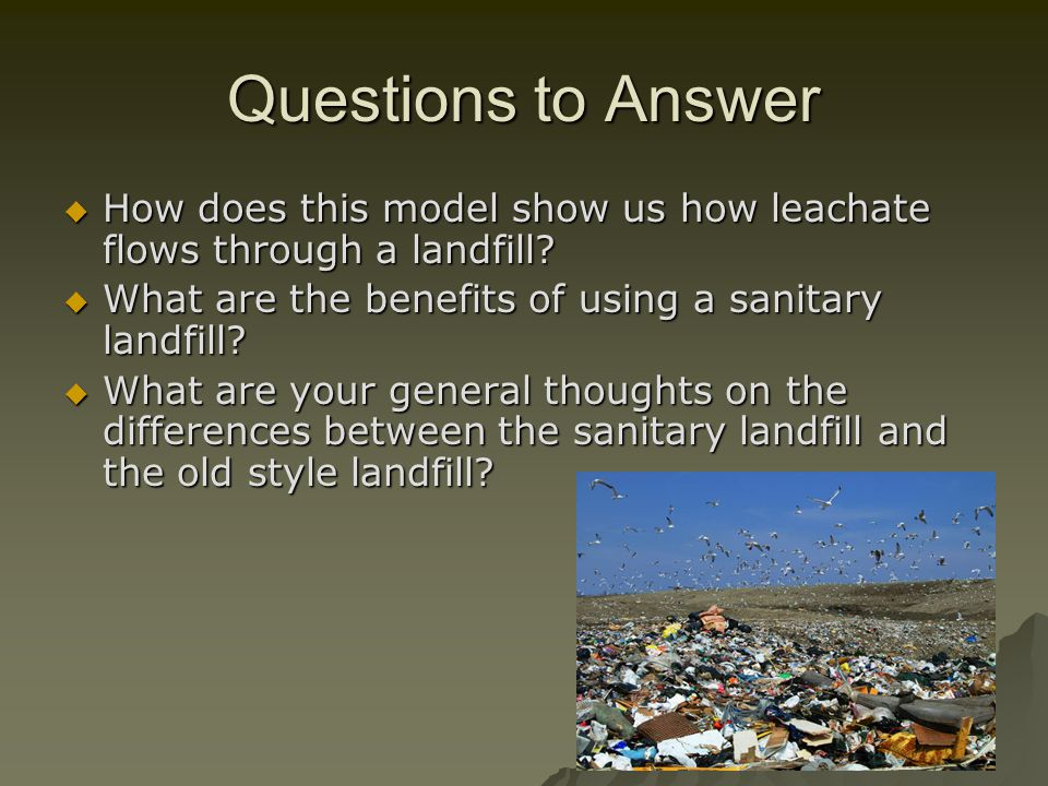 Questions to Answer How does this model show us how leachate flows through a landfill.