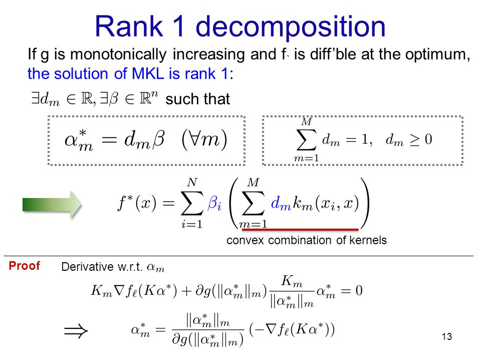 Rank 1 decomposition 13 If g is monotonically increasing and f ` is diffble at the optimum, the solution of MKL is rank 1: such that convex combinatio