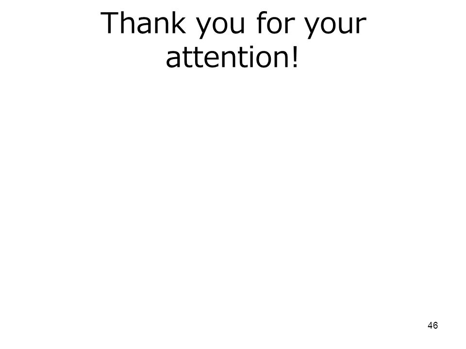 Thank you for your attention! 46
