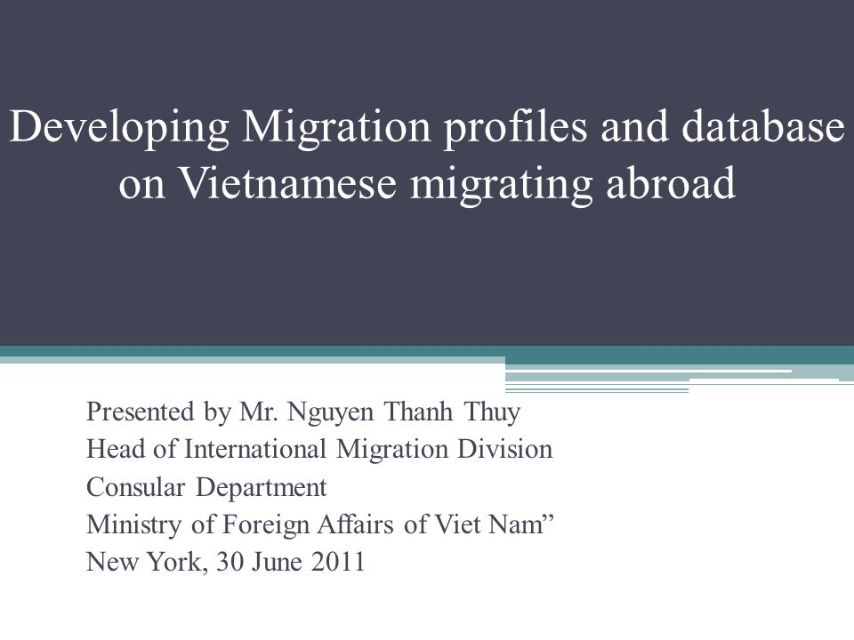 Developing Migration profiles and database on Vietnamese migrating abroad Presented by Mr.