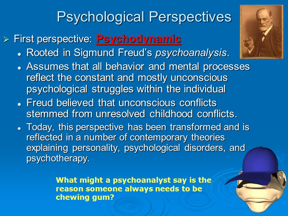 Psychological Perspectives Second perspective: Cognitive Second perspective: Cognitive Understands behavior and mental processes by focusing on how individuals sense, mentally represent, and store mental information.