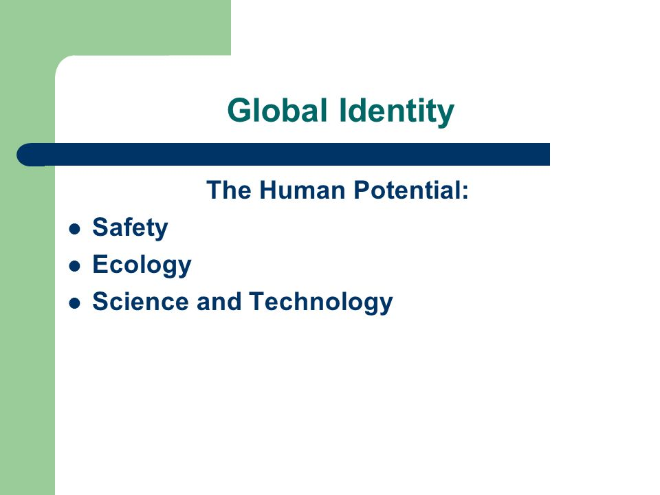 Global Identity The Human Potential: Safety Ecology Science and Technology