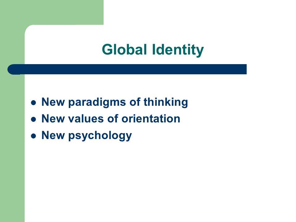 Global Identity New paradigms of thinking New values of orientation New psychology