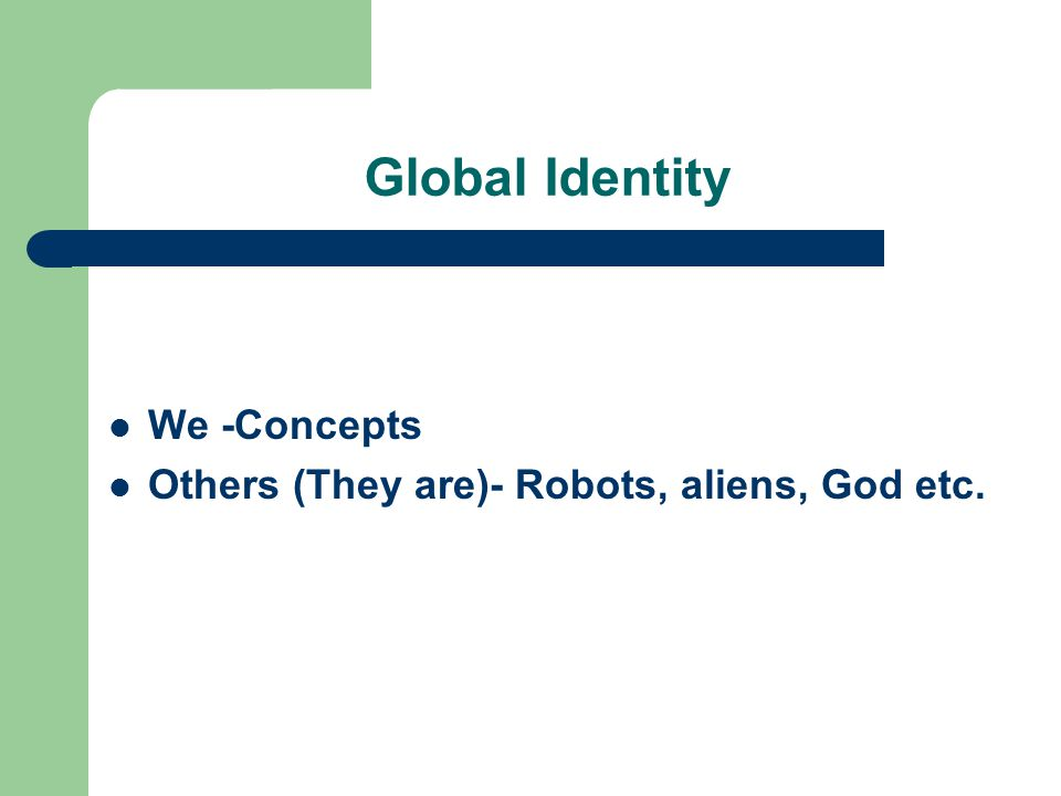 Global Identity We -Concepts Others (They are)- Robots, aliens, God etc.