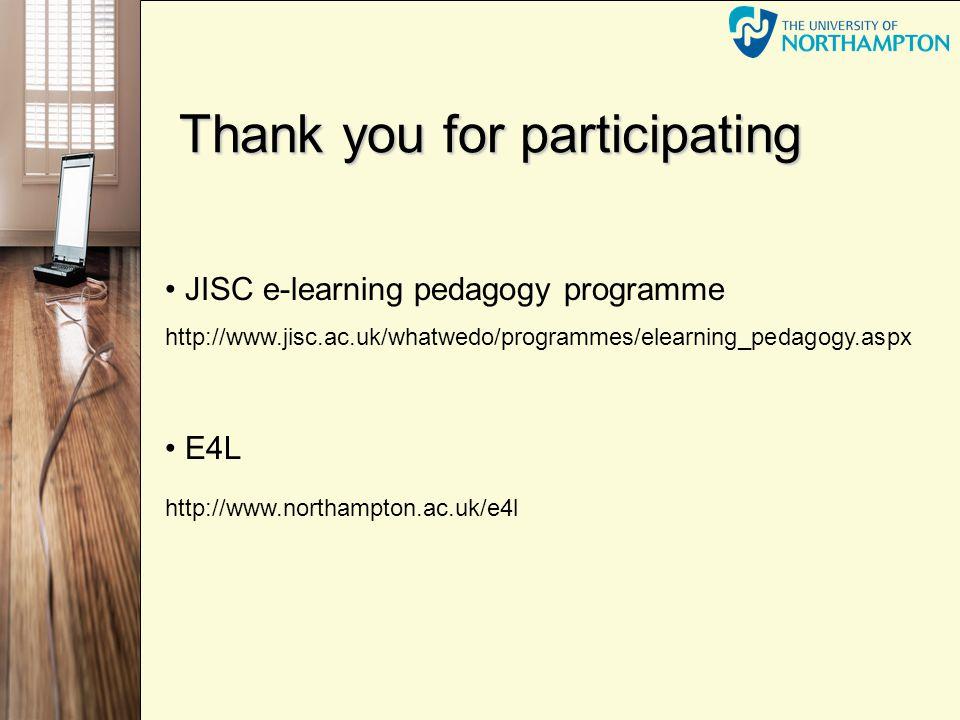 Thank you for participating JISC e-learning pedagogy programme http://www.jisc.ac.uk/whatwedo/programmes/elearning_pedagogy.aspx E4L http://www.northa