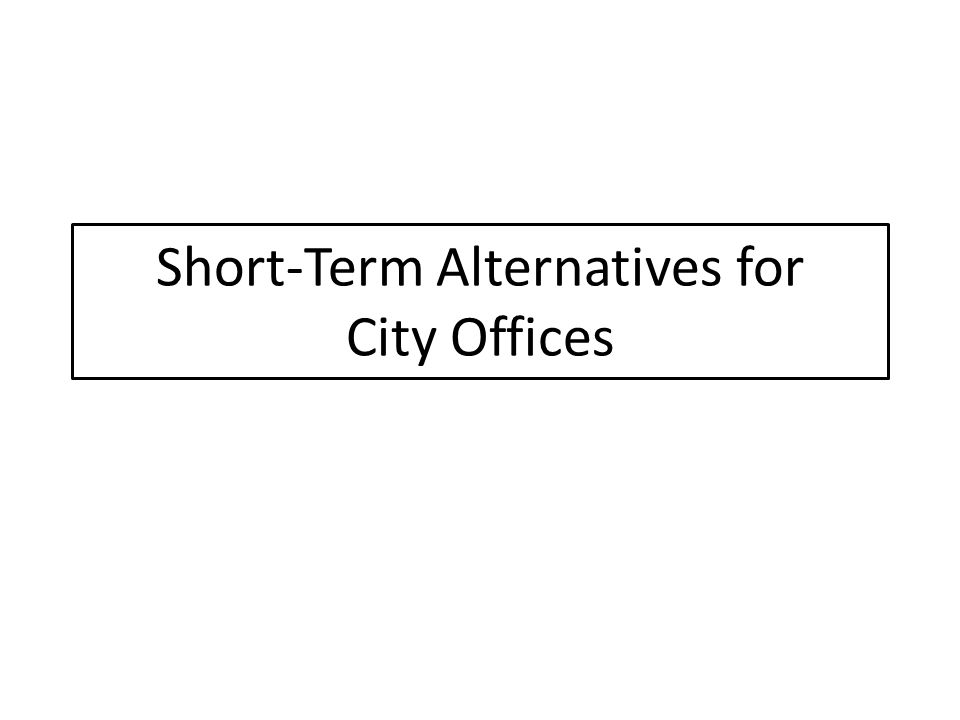 Short-Term Alternatives for City Offices