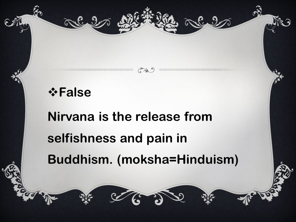 False Nirvana is the release from selfishness and pain in Buddhism. (moksha=Hinduism)