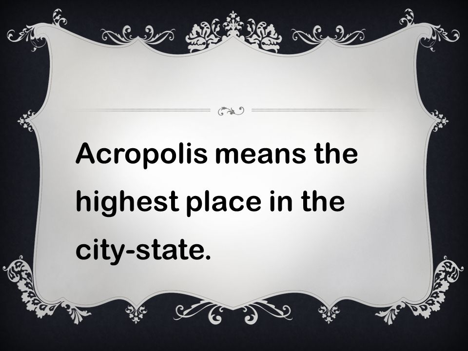 Acropolis means the highest place in the city-state.