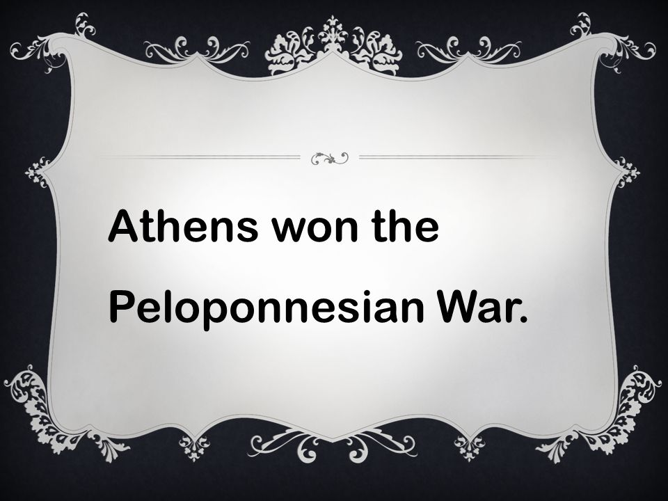 Athens won the Peloponnesian War.