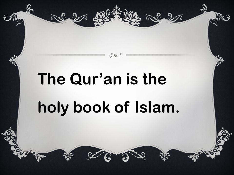 The Quran is the holy book of Islam.