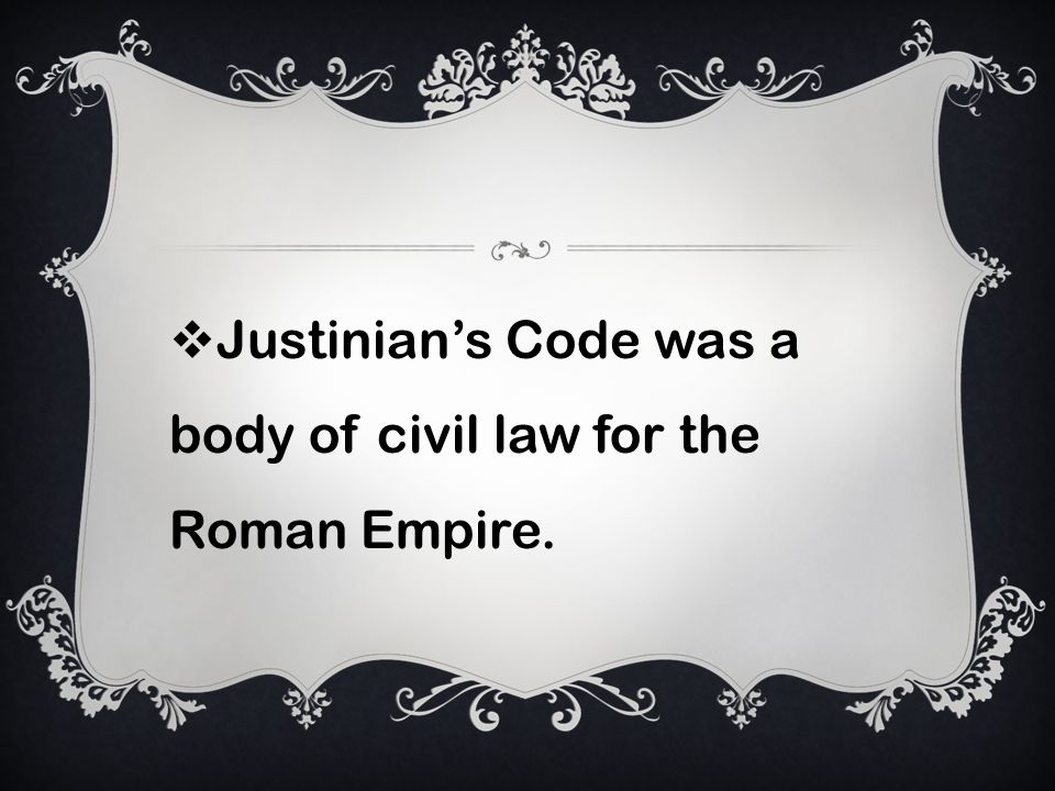 Justinians Code was a body of civil law for the Roman Empire.