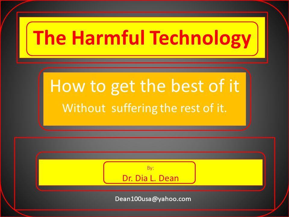 The Harmful Technology How to get the best of it Without suffering the rest of it.