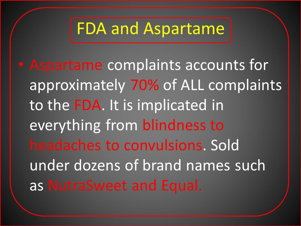 FDA and Aspartame Aspartame complaints accounts for approximately 70% of ALL complaints to the FDA.