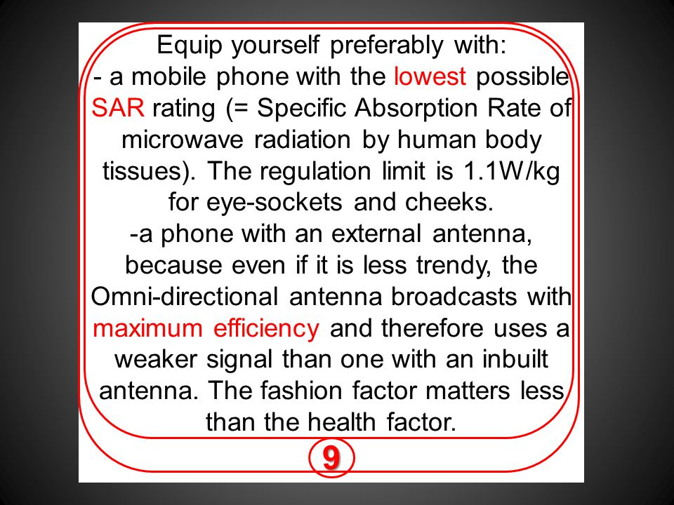 Equip yourself preferably with: - a mobile phone with the lowest possible SAR rating (= Specific Absorption Rate of microwave radiation by human body tissues).