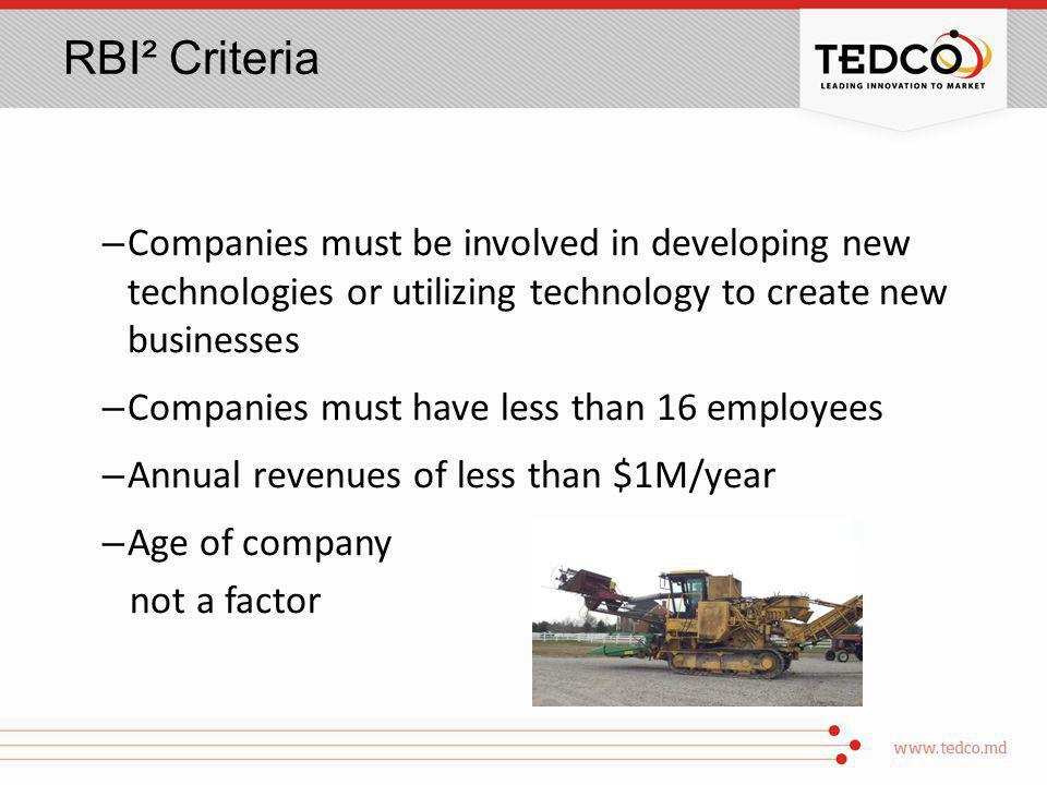 RBI² Criteria – Companies must be involved in developing new technologies or utilizing technology to create new businesses – Companies must have less than 16 employees – Annual revenues of less than $1M/year – Age of company not a factor