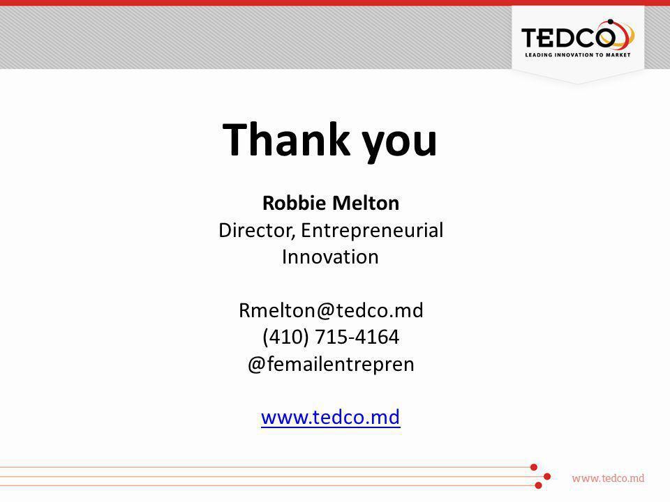 Thank you Robbie Melton Director, Entrepreneurial Innovation Rmelton@tedco.md (410) 715-4164 @femailentrepren www.tedco.md