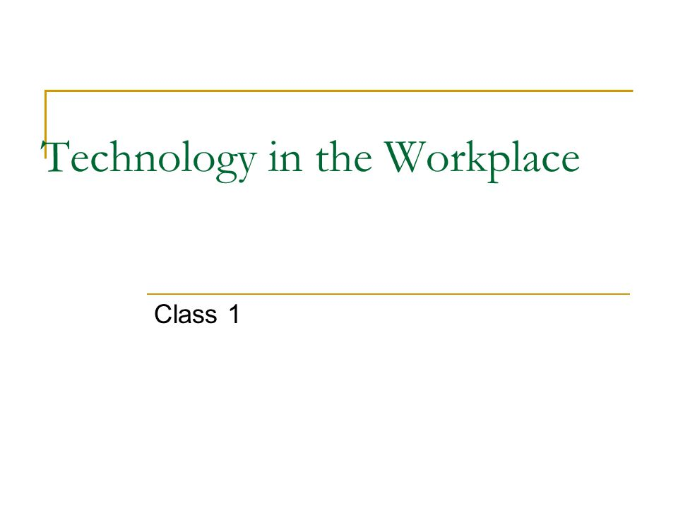 Technology in the Workplace Class 1