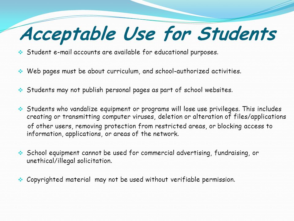 Acceptable Use for Students Students must not send or knowingly receive messages/ information that violates the school s behavior code, including inappropriate, offensive, and/or disruptive messages or information.