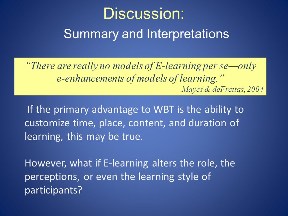 Discussion: Summary and Interpretations If the primary advantage to WBT is the ability to customize time, place, content, and duration of learning, this may be true.