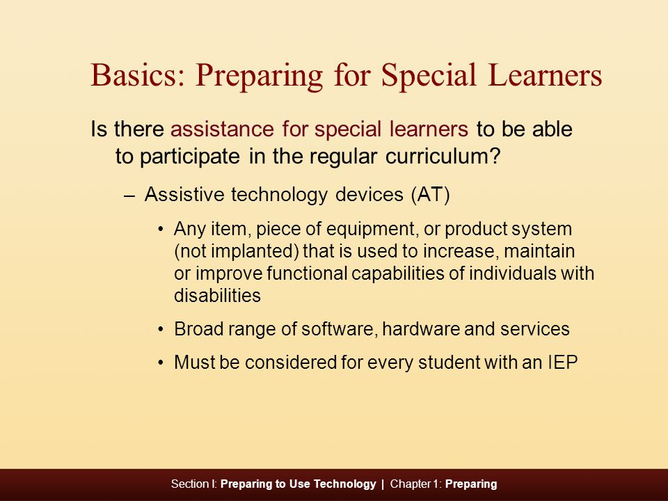 Section I: Preparing to Use Technology | Chapter 1: Preparing Basics: Preparing for Special Learners Is there assistance for special learners to be able to participate in the regular curriculum.