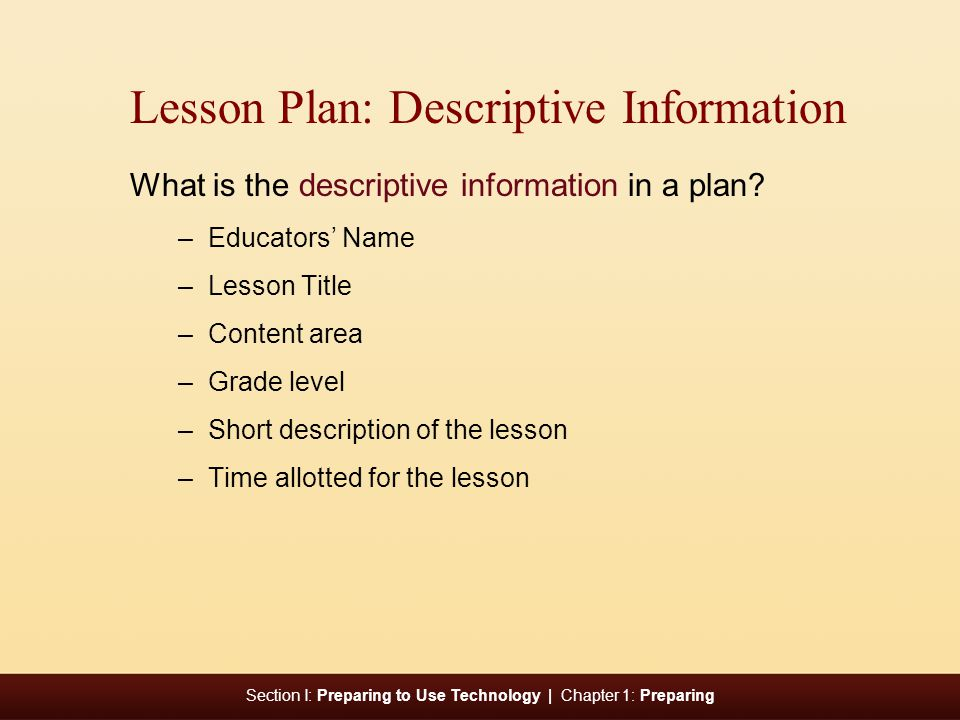 Section I: Preparing to Use Technology | Chapter 1: Preparing Lesson Plan: Descriptive Information What is the descriptive information in a plan.