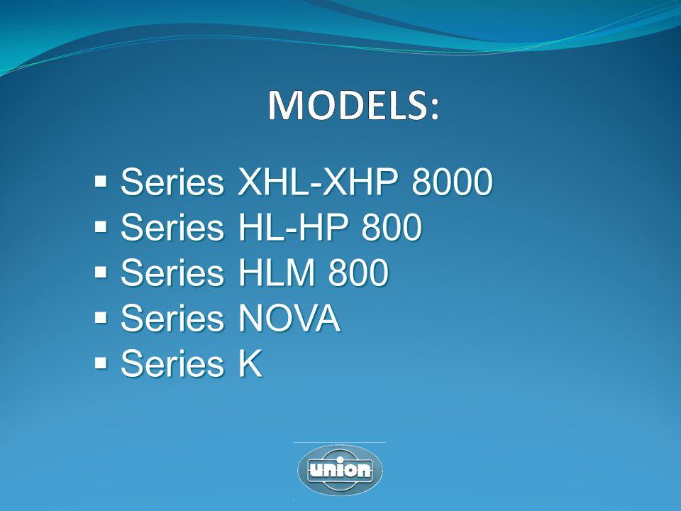Series XHL-XHP 8000 Series XHL-XHP 8000 Series HL-HP 800 Series HL-HP 800 Series HLM 800 Series HLM 800 Series NOVA Series NOVA Series K Series K