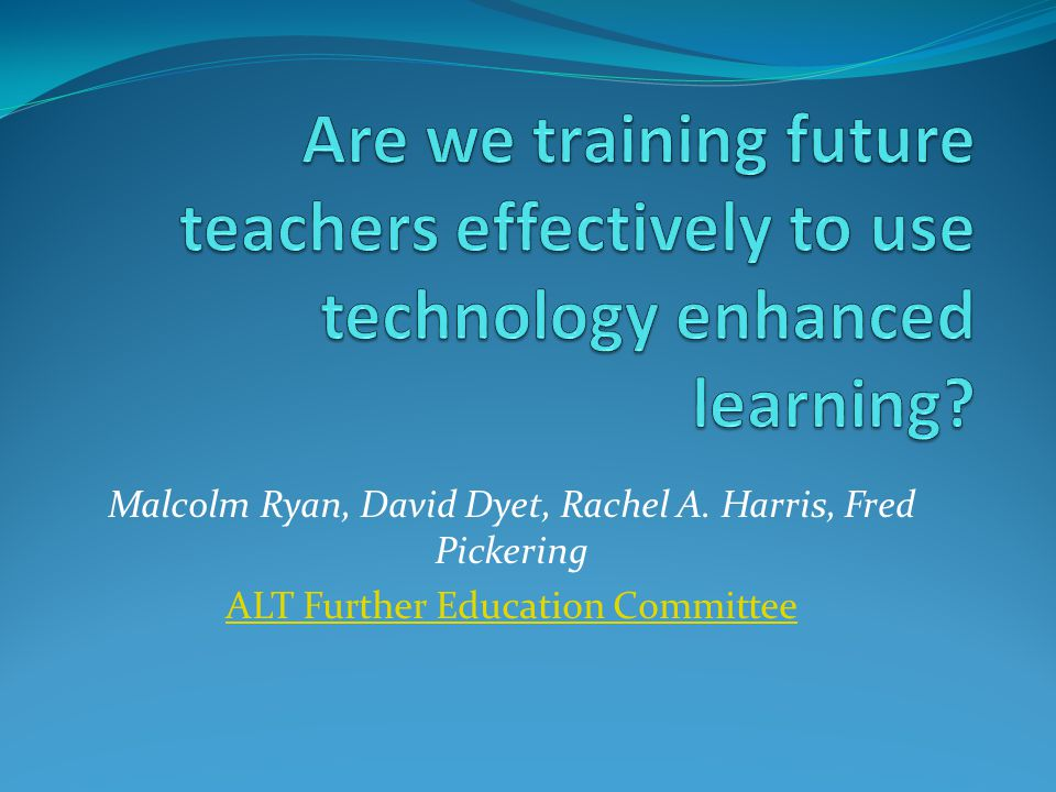 Malcolm Ryan, David Dyet, Rachel A. Harris, Fred Pickering ALT Further Education Committee