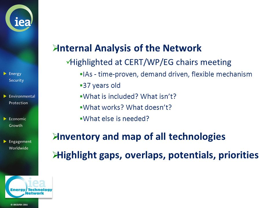 © OECD/IEA 2011 Internal Analysis of the Network Highlighted at CERT/WP/EG chairs meeting IAs - time-proven, demand driven, flexible mechanism 37 years old What is included.