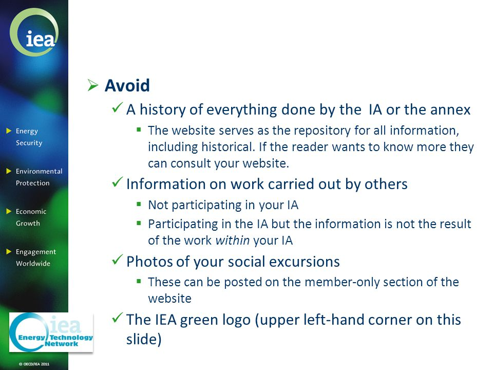 © OECD/IEA 2011 Avoid A history of everything done by the IA or the annex The website serves as the repository for all information, including historical.