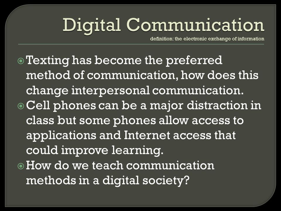 Texting has become the preferred method of communication, how does this change interpersonal communication. Cell phones can be a major distraction in