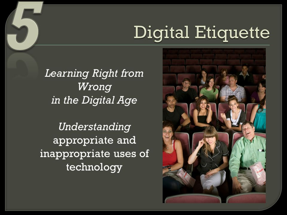 Learning Right from Wrong in the Digital Age Understanding appropriate and inappropriate uses of technology