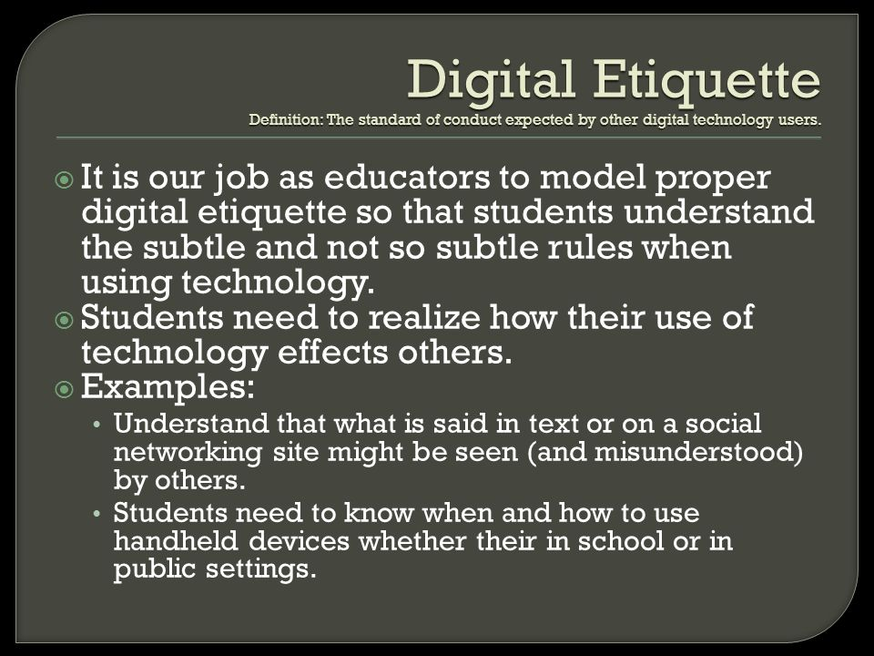 It is our job as educators to model proper digital etiquette so that students understand the subtle and not so subtle rules when using technology. Stu