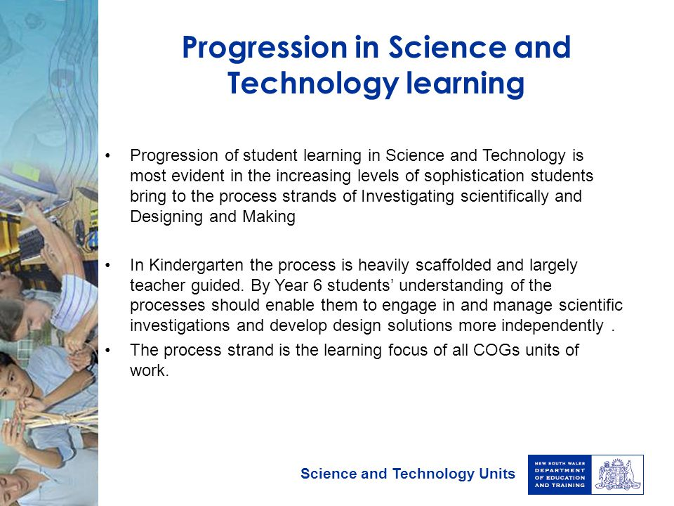 Science and Technology Units Progression in Science and Technology learning Progression of student learning in Science and Technology is most evident