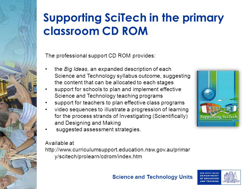 Science and Technology Units Supporting SciTech in the primary classroom CD ROM The professional support CD ROM provides: the Big Ideas, an expanded d