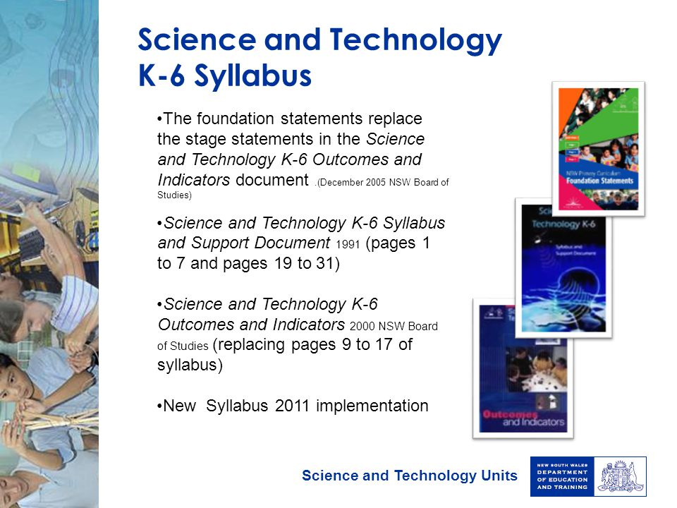 Science and Technology Units The foundation statements replace the stage statements in the Science and Technology K-6 Outcomes and Indicators document