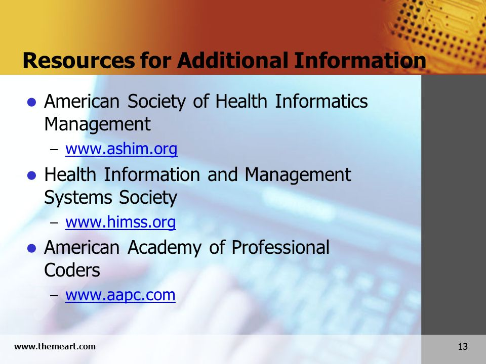 13 www.themeart.com Resources for Additional Information American Society of Health Informatics Management – www.ashim.org www.ashim.org Health Inform